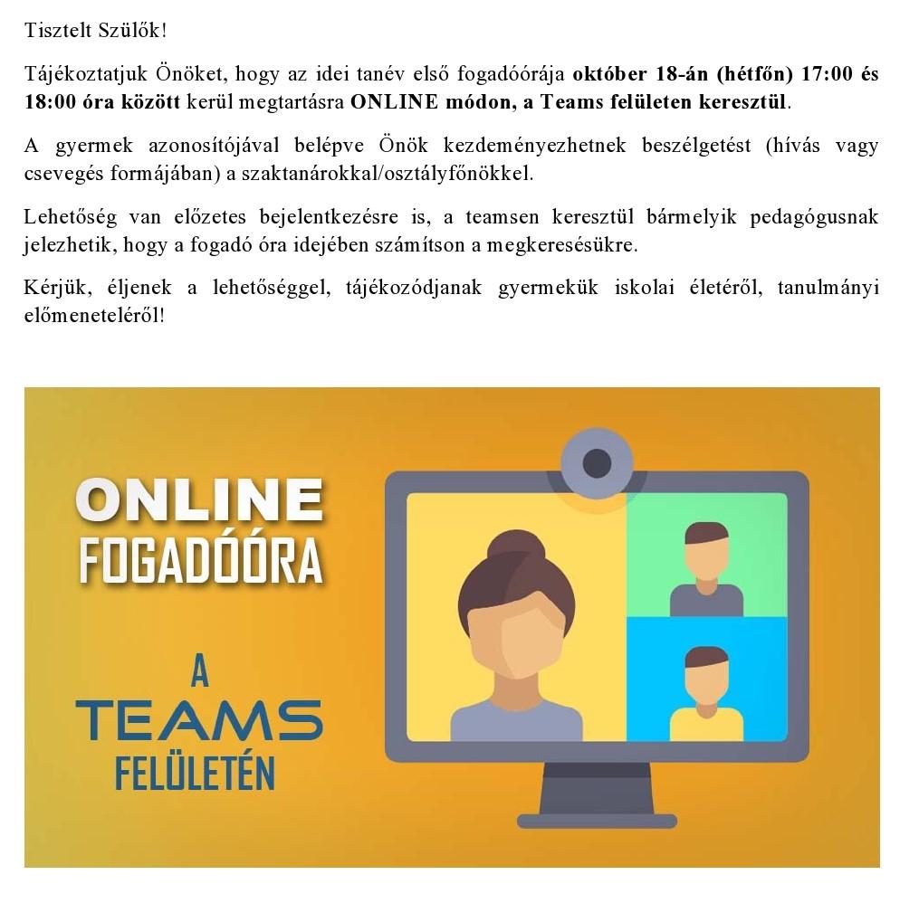 Az online fogadóóra 2021.10.18-án Hétfőn 17:00 és 18:00 óra között kerül megtartásra Onilne módon, a Teams felületen keresztül.